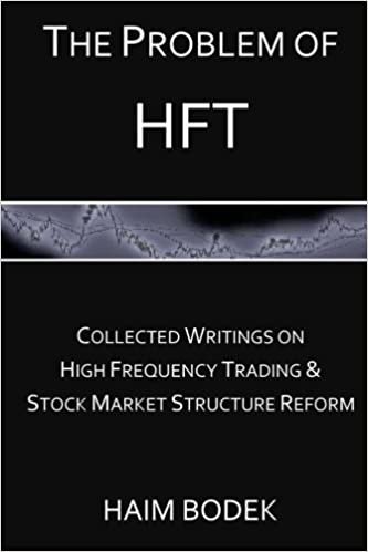 The Problem of HFT – Collected Writings on High Frequency Trading & Stock Market Structure Reform