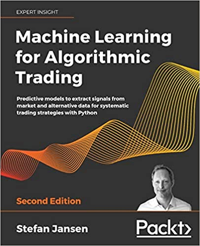 Machine Learning for Algorithmic Trading: Predictive models to extract signals from market and alternative data for systematic trading strategies with Python, 2nd Edition