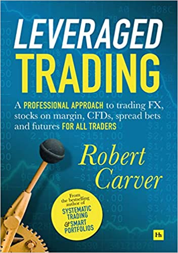 Leveraged Trading: A professional approach to trading FX, stocks on margin, CFDs, spread bets and futures for all traders