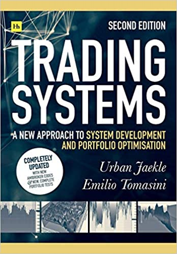 Trading Systems 2nd edition: A new approach to system development and portfolio optimisation